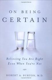 ON BEING CERTAIN by Robert A. Burton