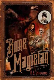THE BONE MAGICIAN by F.E. Higgins