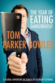 THE YEAR OF EATING DANGEROUSLY by Tom Parker Bowles