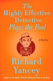 THE HIGHLY EFFECTIVE DETECTIVE PLAYS THE FOOL by Richard Yancey