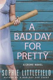 A BAD DAY FOR PRETTY by Sophie Littlefield
