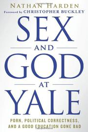 SEX AND GOD AT YALE by Nathan Harden