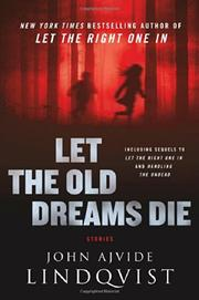 LET THE OLD DREAMS DIE by John Ajvide Lindqvist