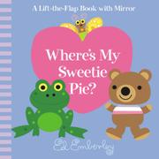 WHERE'S MY SWEETIE PIE? by Ed Emberley