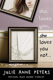 SHE LOVES YOU, SHE LOVES YOU NOT...  by Julie Anne Peters