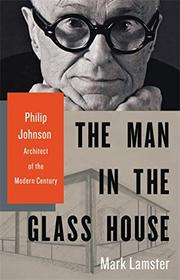 THE MAN IN THE GLASS HOUSE by Mark Lamster