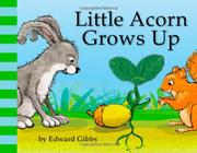 LITTLE ACORN GROWS UP by Edward Gibbs