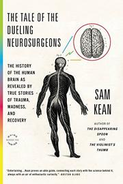 THE TALE OF THE DUELING NEUROSURGEONS by Sam Kean