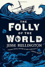 THE FOLLY OF THE WORLD by Jesse Bullington