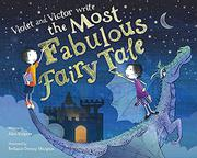 VIOLET AND VICTOR WRITE THE MOST FABULOUS FAIRY TALE by Alice Kuipers