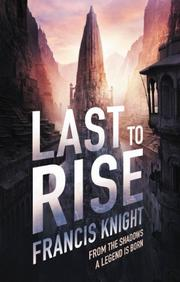 LAST TO RISE by Francis Knight
