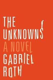 THE UNKNOWNS by Gabriel Roth