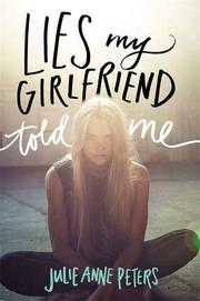 LIES MY GIRLFRIEND TOLD ME by Julie Ann Peters