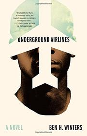 UNDERGROUND AIRLINES by Ben H. Winters
