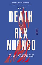 THE DEATH OF REX NHONGO by C. B. George