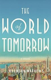 THE WORLD OF TOMORROW by Brendan Mathews