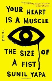 YOUR HEART IS A MUSCLE THE SIZE OF A FIST by Sunil Yapa
