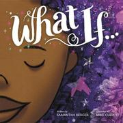 WHAT IF... by Samantha Berger