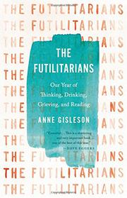 THE FUTILITARIANS by Anne  Gisleson