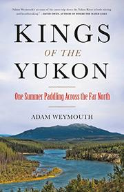 KINGS OF THE YUKON by Adam Weymouth