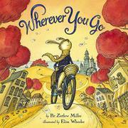 WHEREVER YOU GO by Pat Zietlow Miller