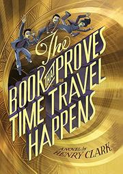 THE BOOK THAT PROVES TIME TRAVEL HAPPENS by Henry Clark