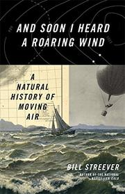 AND SOON I HEARD A ROARING WIND by Bill Streever