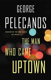 THE MAN WHO CAME UPTOWN by George Pelecanos