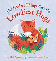 THE LITTLEST THINGS GIVE THE LOVELIEST HUGS by Mark Sperring