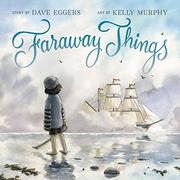 FARAWAY THINGS by Dave Eggers