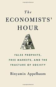 THE ECONOMISTS' HOUR by Binyamin Appelbaum