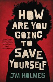 HOW ARE YOU GOING TO SAVE YOURSELF by JM Holmes