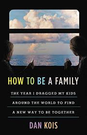 HOW TO BE A FAMILY by Dan Kois
