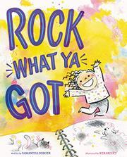 ROCK WHAT YA GOT by Samantha Berger