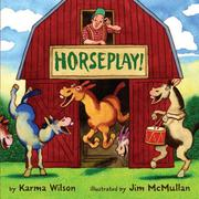 HORSEPLAY! by Karma Wilson
