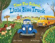 TIME FOR SCHOOL, LITTLE BLUE TRUCK by Alice Schertle