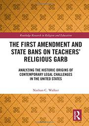 THE FIRST AMENDMENT AND STATE BANS ON TEACHERS' RELIGIOUS GARB by Nathan C. Walker