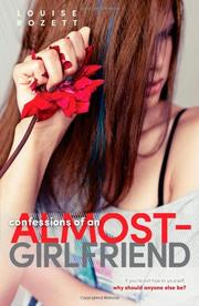 CONFESSIONS OF AN ALMOST-GIRLFRIEND by Louise Rozett