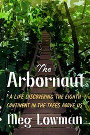 THE ARBORNAUT by Meg Lowman