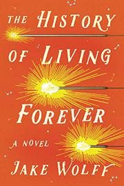 THE HISTORY OF LIVING FOREVER by Jake Wolff