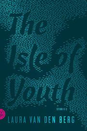 THE ISLE OF YOUTH by Laura van den Berg