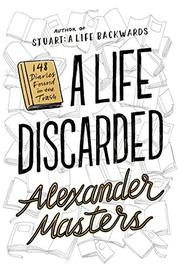 A LIFE DISCARDED by Alexander Masters