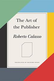 THE ART OF THE PUBLISHER by Roberto Calasso