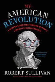 MY AMERICAN REVOLUTION by Robert Sullivan