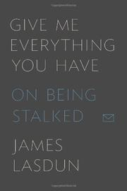 GIVE ME EVERYTHING YOU HAVE by James Lasdun