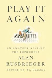 PLAY IT AGAIN by Alan Rusbridger