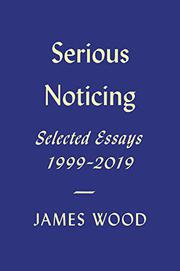 SERIOUS NOTICING by James Wood