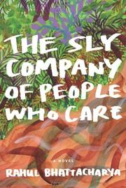 THE SLY COMPANY OF PEOPLE WHO CARE by Rahul Bhattacharya