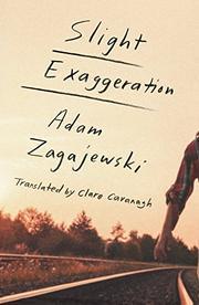 SLIGHT EXAGGERATION by Adam Zagajewski