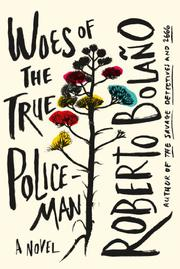 WOES OF THE TRUE POLICEMAN by Roberto Bolaño